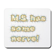 M.S. has some nerve Mousepad