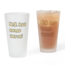 M.S. has some nerve Drinking Glass