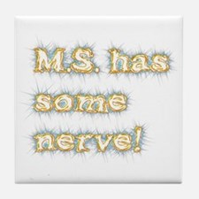 M.S. has some nerve Tile Coaster