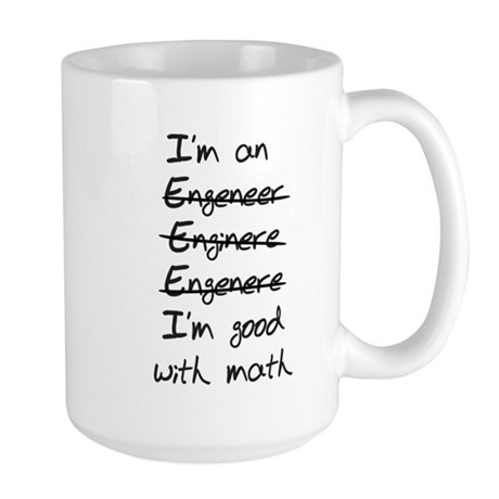 Engineer. Im good with math Mug