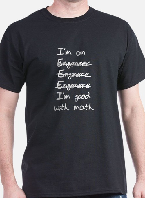Engineer. Im good with math T-Shirt