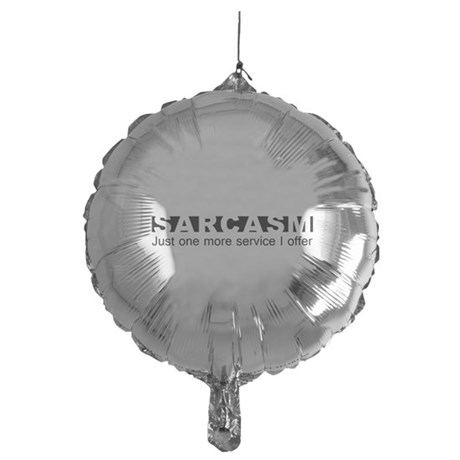 Sarcasm Just One More Service I Offer Balloon