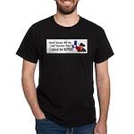 Don't blame ME! Kinky Dark T-Shirt
