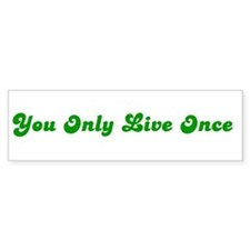 You Only Live Once Bumper Bumper Sticker