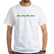 You Only Live Once Shirt
