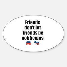 Friends Dont Let Friends Be Politicians Decal