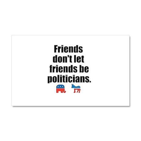 Friends Dont Let Friends Be Politicians Car Magnet