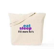 eat sleep fill more rxs Tote Bag