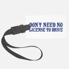 Dont Need No License To Drive Luggage Tag