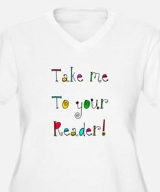 take me to your READER Plus Size T-Shirt