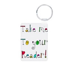 take me to your READER Keychains
