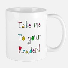 take me to your READER Mug