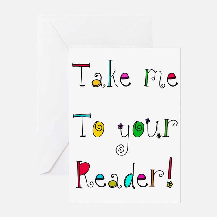 take me to your READER Greeting Card