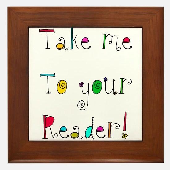 take me to your READER Framed Tile