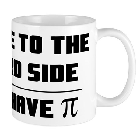 Come to the Nerd Side. We have Pi Mug