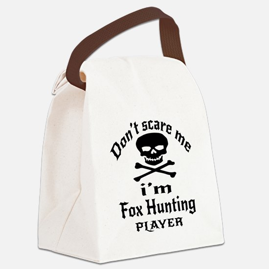 Do Not Scare Me I Am Fox Hunting Canvas Lunch Bag