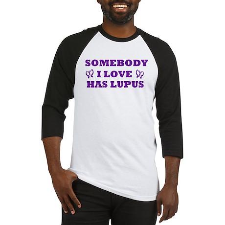 Somebody I Love Has Lupus Baseball Jersey