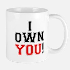 I OWN YOU! Small Mug
