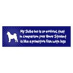 My Shiba Inu is So Evolved... Bumper Sticker