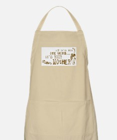 It's your Mother BBQ Apron