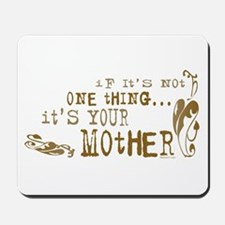 It's your Mother Mousepad