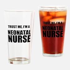 Trust Me, Im A Neonatal Nurse Drinking Glass