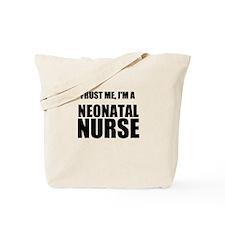 Trust Me, Im A Neonatal Nurse Tote Bag