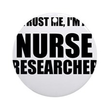 Trust Me, Im A Nurse Researcher Ornament (Round)