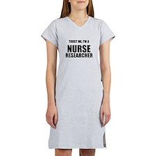 Trust Me, Im A Nurse Researcher Women's Nightshirt
