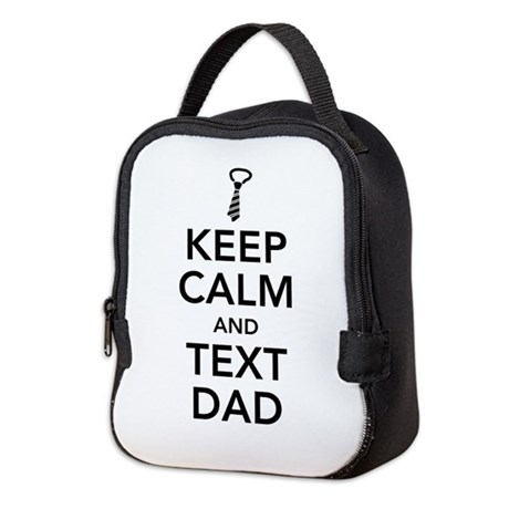 KEEP CALM and TEXT DAD Neoprene Lunch Bag