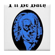 I'll Be Bach Tile Coaster