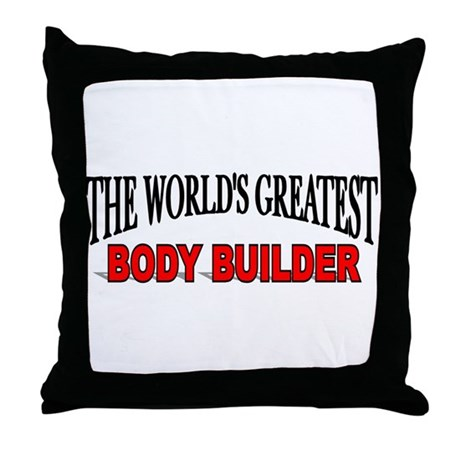 """""""The World's Greatest Body Builder"""" Throw Pillow"""