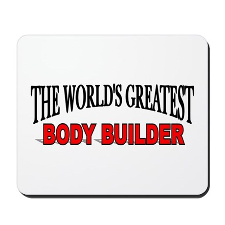 """""""The World's Greatest Body Builder"""" Mousepad"""
