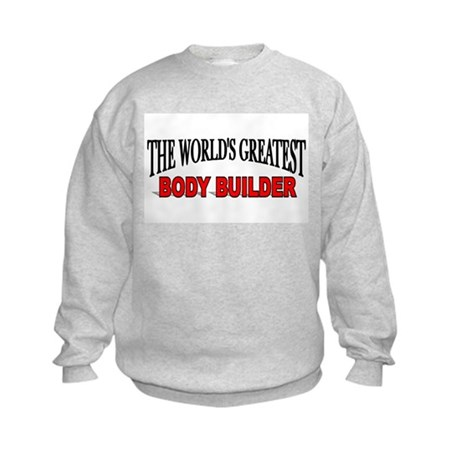 """The World's Greatest Body Builder"" Kids Sweatshir"