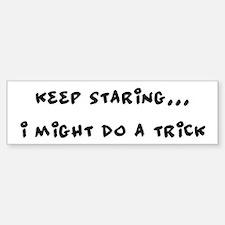 Keep Staring Bumper Bumper Bumper Sticker