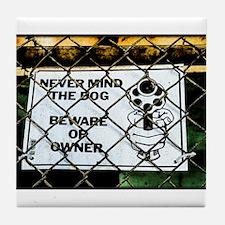 Beware of owner Tile Coaster