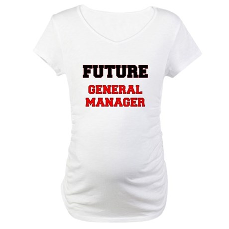 Future General Manager Maternity T-Shirt