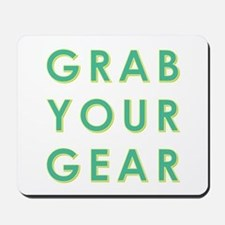 GRAB YOUR GEAR Mousepad
