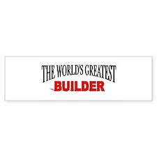 """The World's Greatest Builder"" Bumper Bumper Sticker"