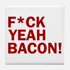F*CK YEAH, BACON! Tile Coaster