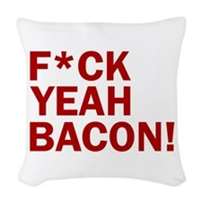 F*CK YEAH, BACON! Woven Throw Pillow