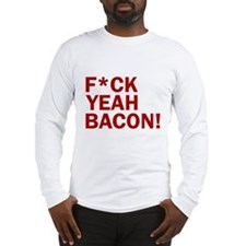 F*CK YEAH, BACON! Long Sleeve T-Shirt