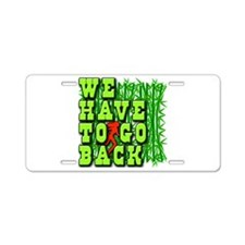 We Have to Go Back LOST Aluminum License Plate