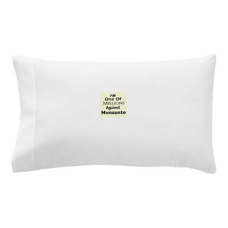 Im One of Millions Against Monsanto Pillow Case