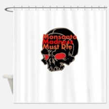 Monsanto Madness Must Die Shower Curtain
