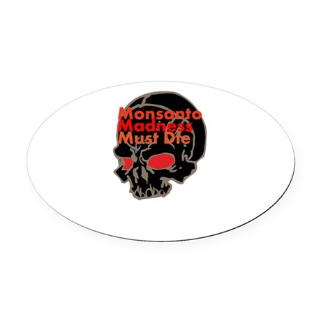 Monsanto Madness Must Die Oval Car Magnet