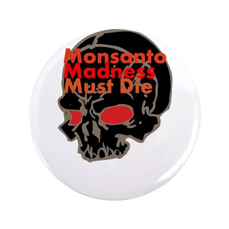 "Monsanto Madness Must Die 3.5"" Button (100 pack)"
