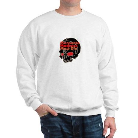 Monsanto Madness Must Die Sweatshirt