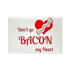 Dont go BACON my Heart Rectangle Magnet