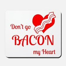 Dont go BACON my Heart Mousepad